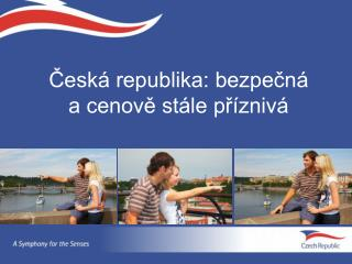 Česká republika: bezpečná     a cenově stále příznivá