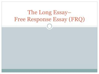 The Long Essay–  Free Response Essay (FRQ)