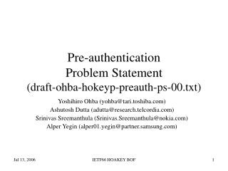 Pre-authentication  Problem Statement (draft-ohba-hokeyp-preauth-ps-00.txt)