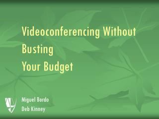 Videoconferencing Without Busting  Your Budget