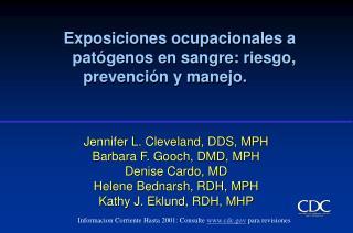 Jennifer L. Cleveland, DDS, MPH Barbara F. Gooch, DMD, MPH Denise Cardo, MD