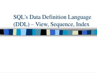 SQL's Data Definition Language (DDL) – View, Sequence, Index
