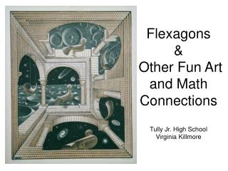 Flexagons    Other Fun Art and Math Connections  Tully Jr. High School Virginia Killmore