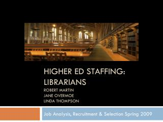Higher Ed STAFFING: Librarians Robert Martin Jane Overmoe Linda Thompson