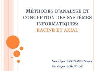 Méthodes d'analyse et conception des systèmes informatiques:  racine et axial