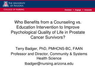 Terry Badger, PhD, PMHCNS-BC, FAAN Professor and Director, Community & Systems Health Science