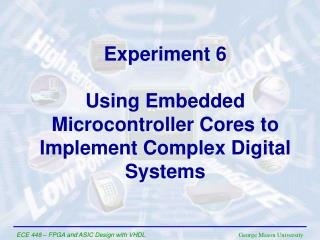 Experiment  6 Using Embedded Microcontroller Cores to Implement Complex Digital Systems