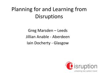 Planning for and Learning from Disruptions