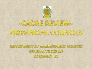-CADRE REVIEW- PROVINCIAL COUNCILS DEPARTMENT OF MANAGEMENT SERVICES GENERAL TREASURY COLOMBO -01