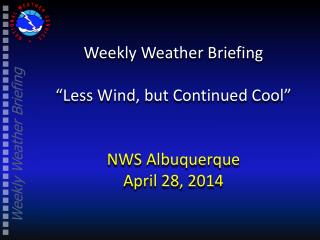 "Weekly Weather Briefing ""Less Wind, but Continued Cool"" NWS Albuquerque April 28, 2014"