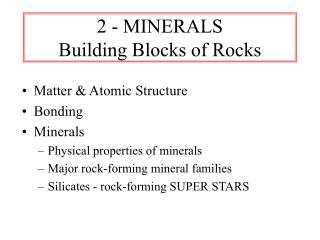 2 - MINERALS Building Blocks of Rocks
