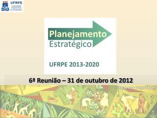 6ª  Reunião –  31  de outubro de 2012  Recife, 15/09/2012