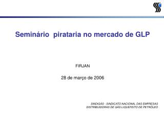 Seminário  pirataria no mercado de GLP FIRJAN 28 de março de 2006