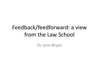 Feedback/ feedforward : a view from the Law School