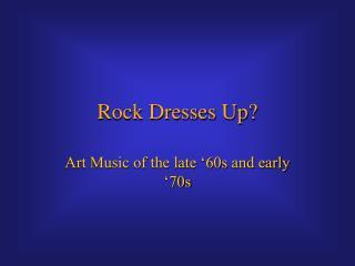 Rock Dresses Up?
