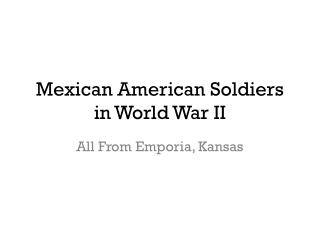 Mexican American Soldiers in World War II