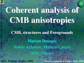 Coherent analysis of CMB anisotropies CMB, structures and Foregrounds