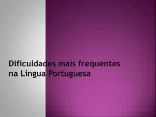 Dificuldades mais frequentes na L�ngua Portuguesa