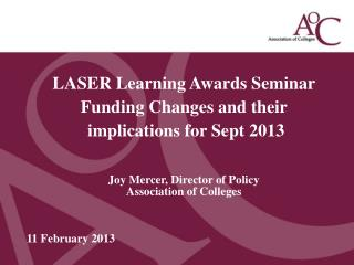 LASER Learning Awards Seminar Funding Changes and their  implications for Sept 2013