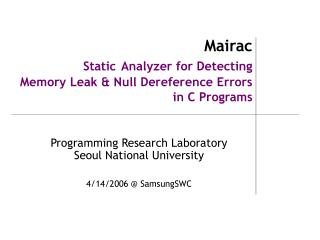 Mairac Static Analyzer for Detecting  Memory Leak & Null Dereference Errors in C Programs