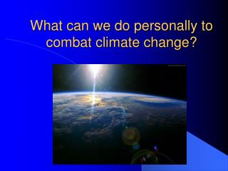 What can we do personally to combat climate change?