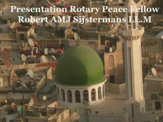 Presentation Rotary Peace Fellow Robert AMJ Sijstermans LL.M