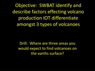 Drill:  Where are three areas you would expect to find volcanoes on the earths surface?