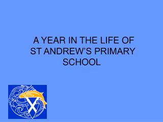 A YEAR IN THE LIFE OF  ST ANDREW'S PRIMARY SCHOOL