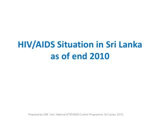 HIV/AIDS Situation in Sri Lanka as of end 2010