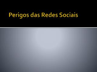 Perigos das  Redes Sociais
