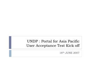 UNDP : Portal for Asia Pacific User Acceptance Test Kick off