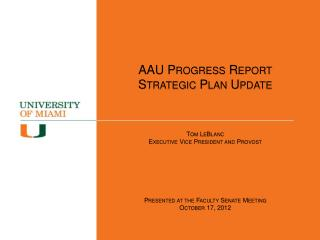 AAU Progress Report Strategic Plan Update  Tom LeBlanc Executive Vice President and Provost
