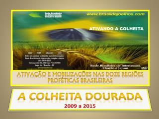 A COLHEITA DOURADA 2009  a  2015