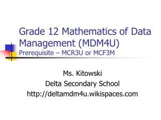 Grade 12 Mathematics of Data Management (MDM4U) Prerequisite – MCR3U or MCF3M