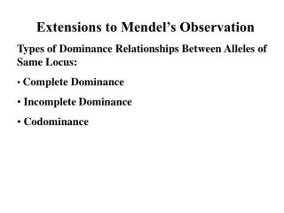 Extensions to Mendel's Observation Types of Dominance Relationships Between Alleles of Same Locus: