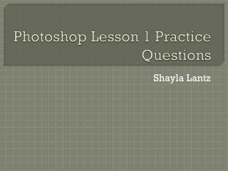 Photoshop  Lesson 1 Practice Questions
