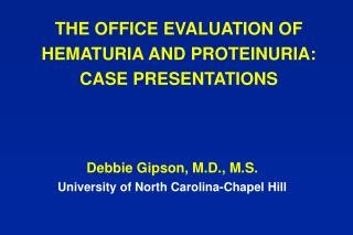 THE OFFICE EVALUATION OF HEMATURIA AND PROTEINURIA: CASE PRESENTATIONS