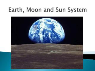 Earth, Moon and Sun System