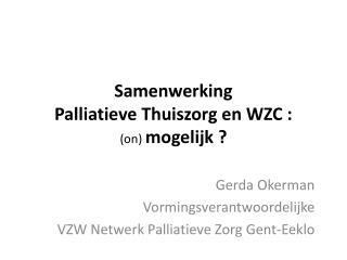 Samenwerking  Palliatieve Thuiszorg en WZC :  ( on )  mogelijk ?