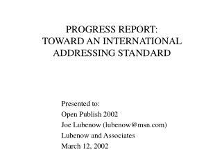 PROGRESS REPORT: TOWARD AN INTERNATIONAL ADDRESSING STANDARD