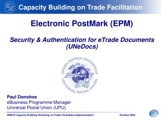 Electronic PostMark (EPM)  Security  & Authentication  for eTrade Documents (UNeDocs)