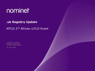 .uk Registry Update AfTLD 2 nd  African ccTLD Event