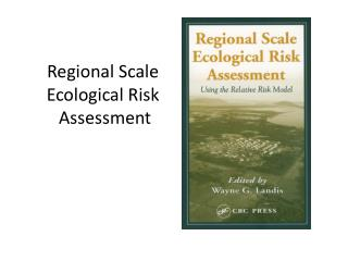 Regional Scale Ecological Risk  Assessment