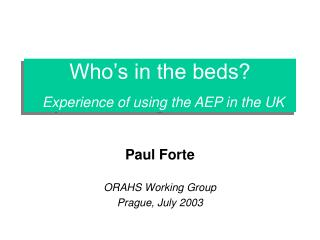 Who�s in the beds? Experience of using the AEP in the UK
