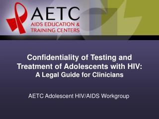 Confidentiality of Testing and Treatment of Adolescents with HIV: A Legal Guide for Clinicians