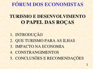 FÓRUM DOS ECONOMISTAS  TURISMO E DESENVOLVIMENTO O PAPEL DAS ROÇAS