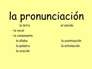 la pronu n ciac i �n la letra el sonido -  la vocal -  la consonante