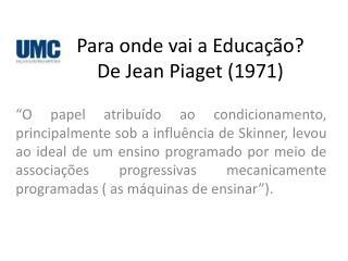 Para onde vai a Educação? De Jean Piaget (1971)