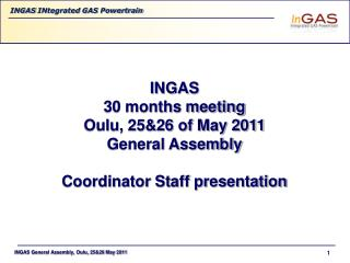 INGAS 30 months meeting Oulu, 25&26 of May 2011 General Assembly Coordinator Staff presentation