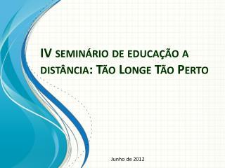 IV seminário de educação a distância: Tão Longe Tão Perto